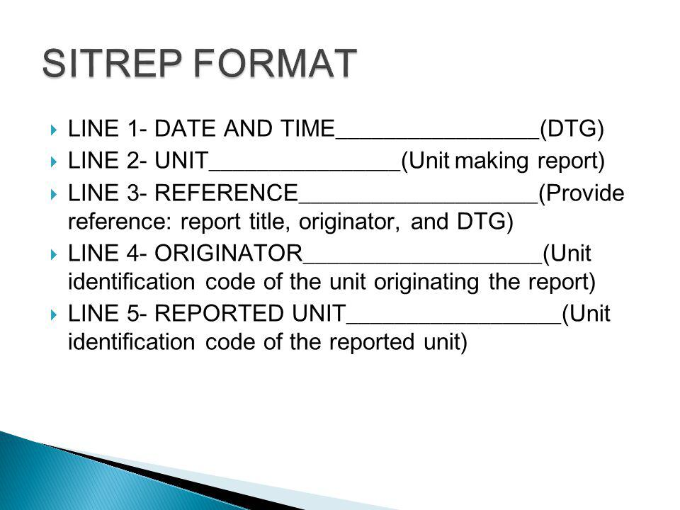 SITREP FORMAT LINE 1- DATE AND TIME_________________(DTG)