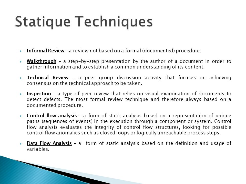 Statique Techniques Informal Review – a review not based on a formal (documented) procedure.