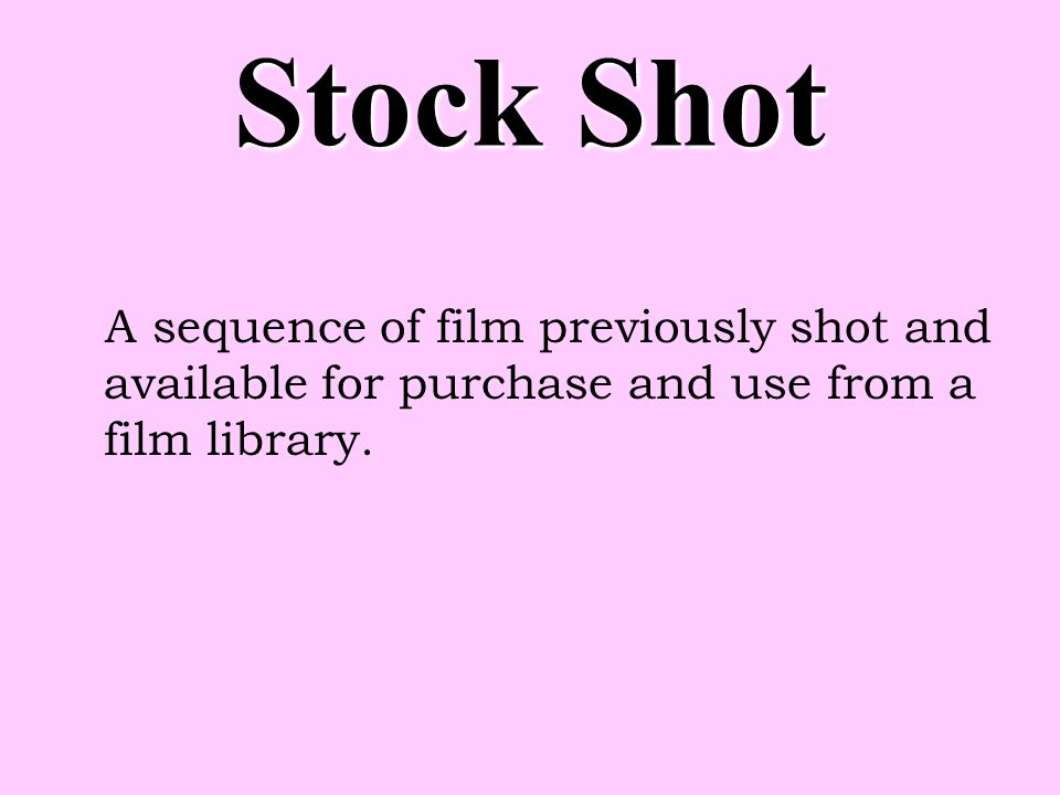 Stock Shot A sequence of film previously shot and available for purchase and use from a film library.