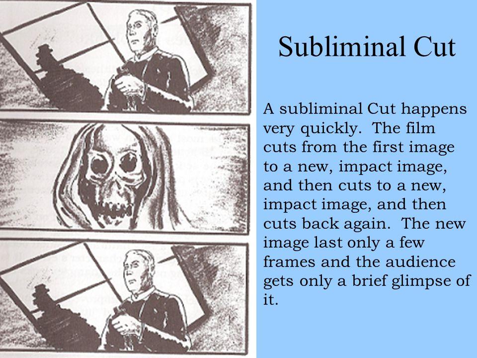 Subliminal Cut A subliminal Cut happens very quickly