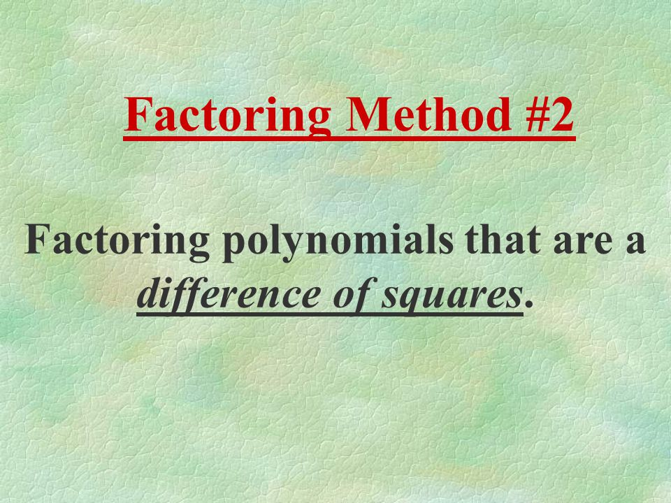 Factoring polynomials that are a difference of squares.