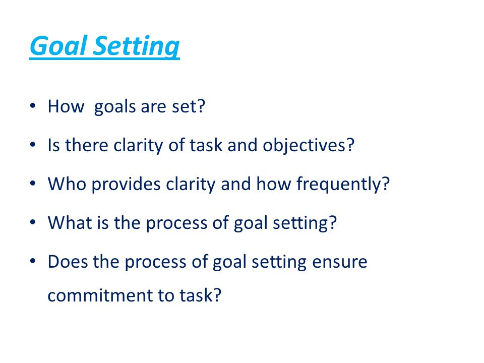 Goal Setting How goals are set