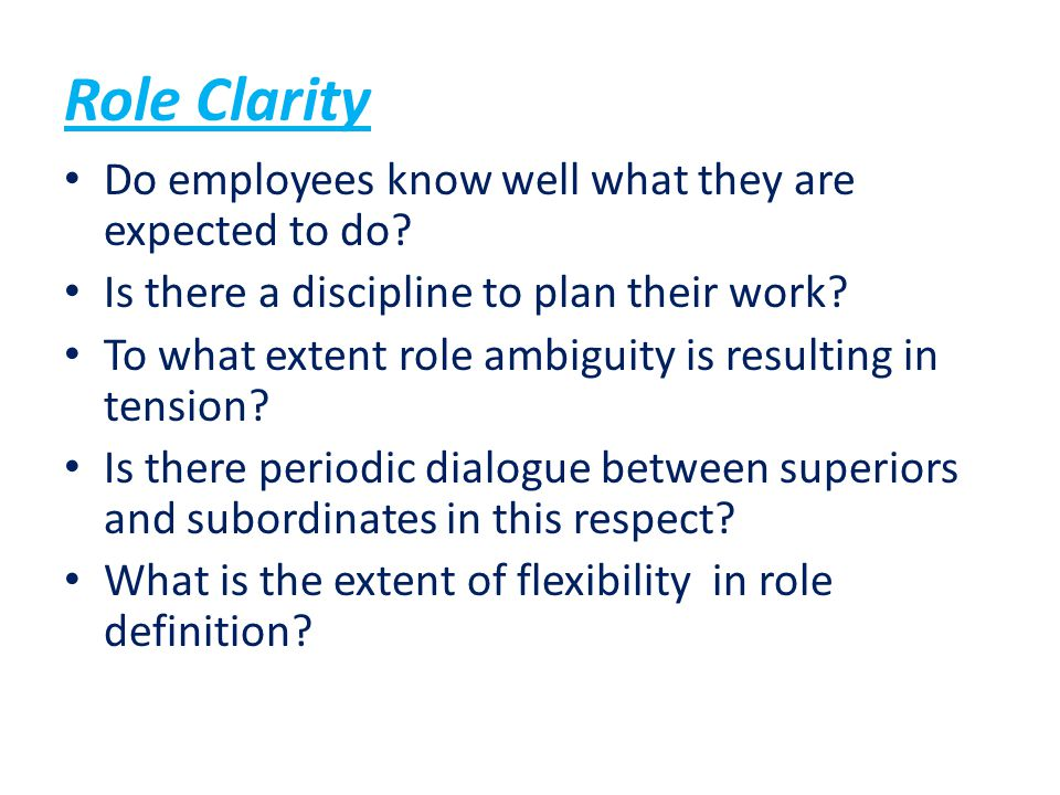 Role Clarity Do employees know well what they are expected to do