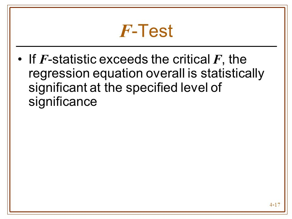 F-Test If F-statistic exceeds the critical F, the regression equation overall is statistically significant at the specified level of significance.