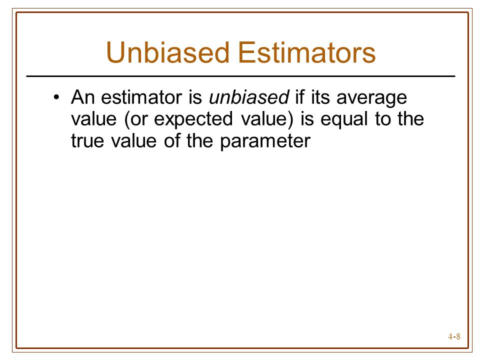 Unbiased Estimators An estimator is unbiased if its average value (or expected value) is equal to the true value of the parameter.