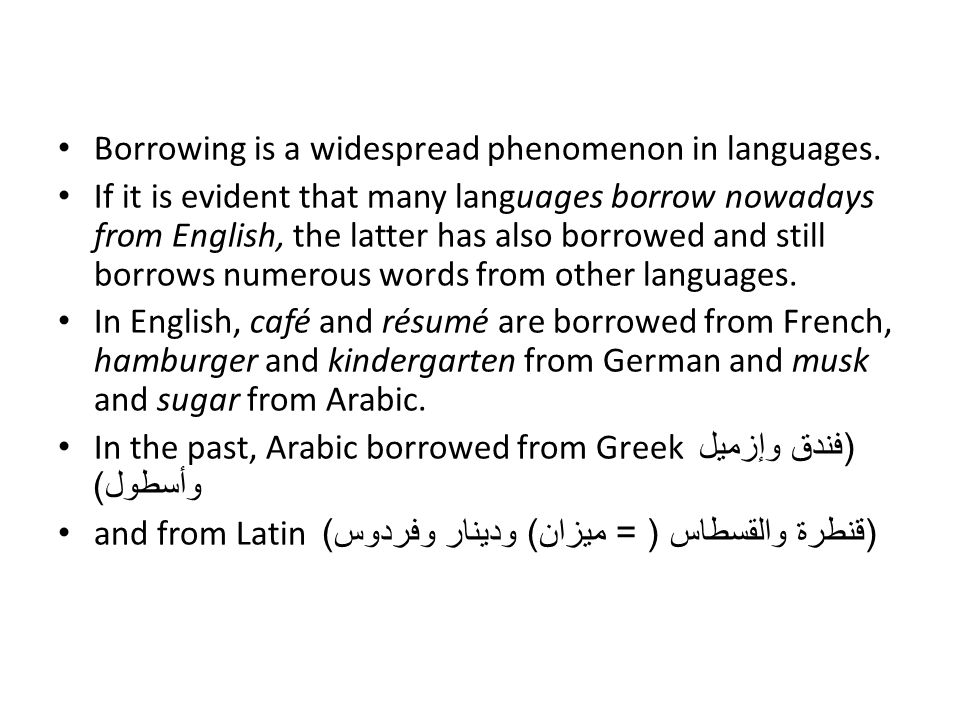 Borrowing is a widespread phenomenon in languages.