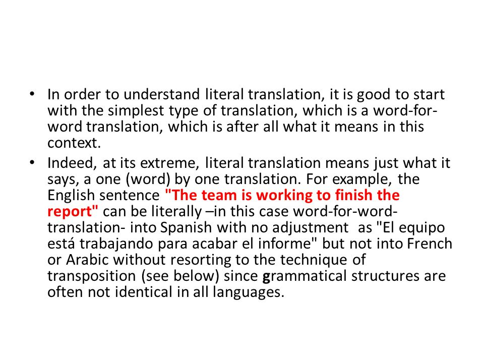 In order to understand literal translation, it is good to start with the simplest type of translation, which is a word-for-word translation, which is after all what it means in this context.