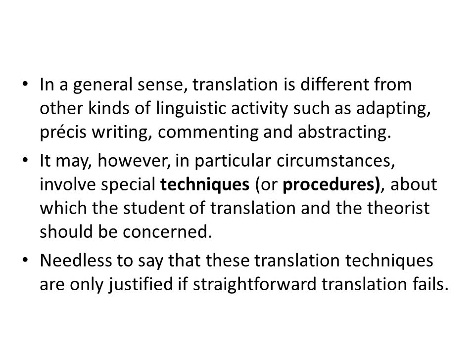 In a general sense, translation is different from other kinds of linguistic activity such as adapting, précis writing, commenting and abstracting.