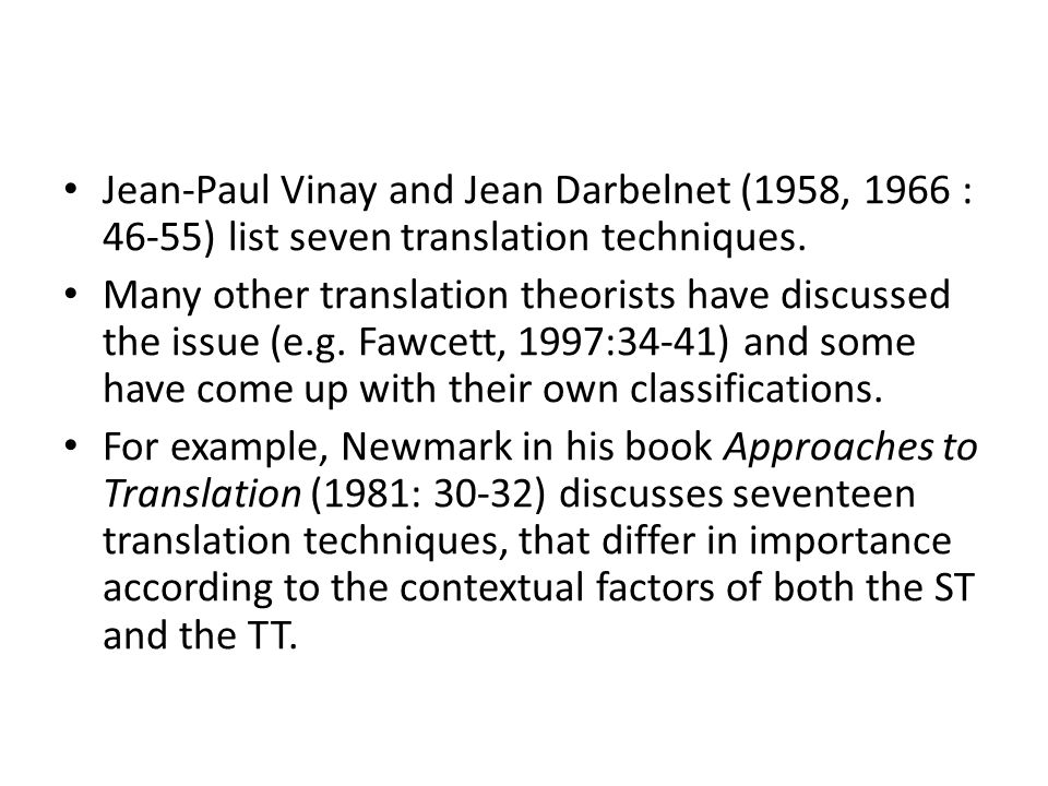 Jean-Paul Vinay and Jean Darbelnet (1958, 1966 : 46-55) list seven translation techniques.