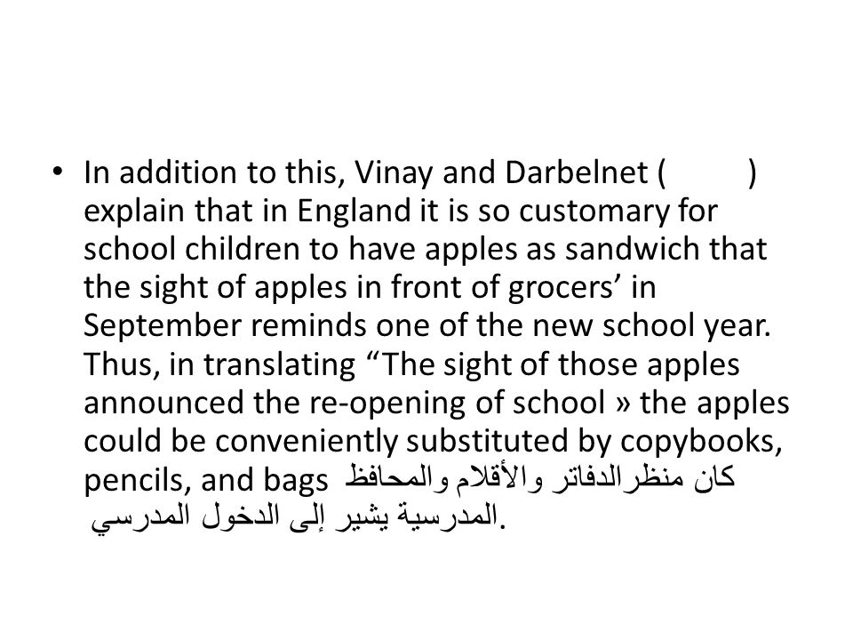 In addition to this, Vinay and Darbelnet ( ) explain that in England it is so customary for school children to have apples as sandwich that the sight of apples in front of grocers' in September reminds one of the new school year.