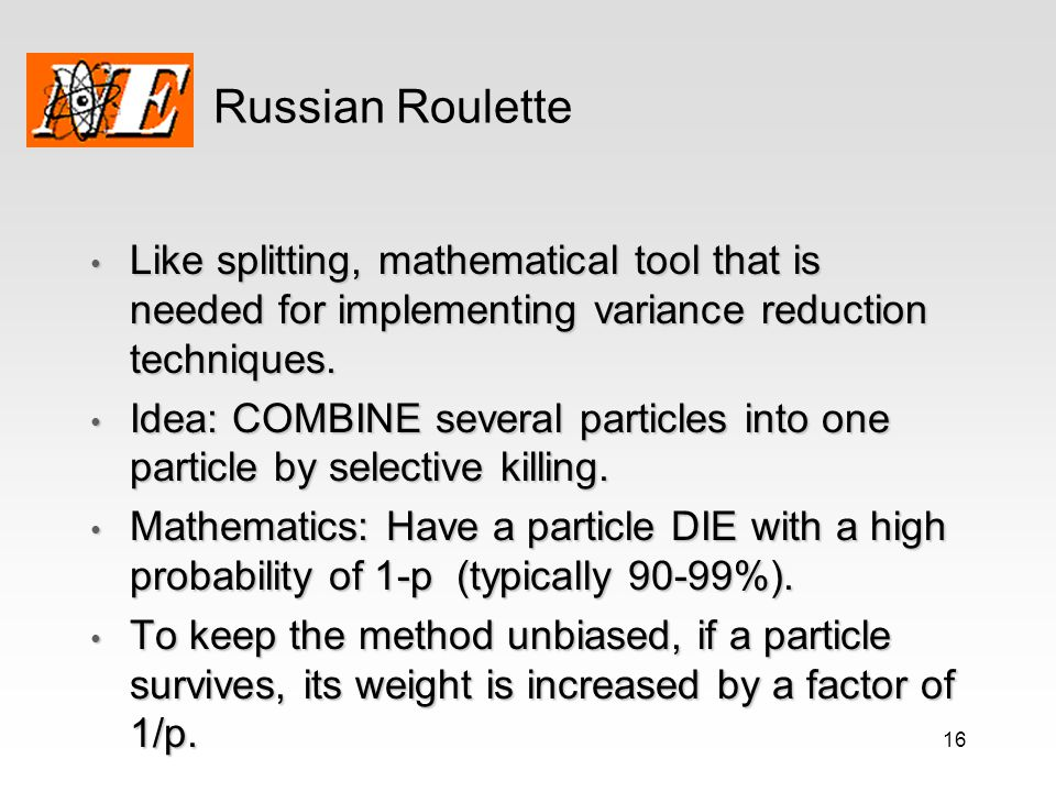 Russian Roulette Like splitting, mathematical tool that is needed for implementing variance reduction techniques.