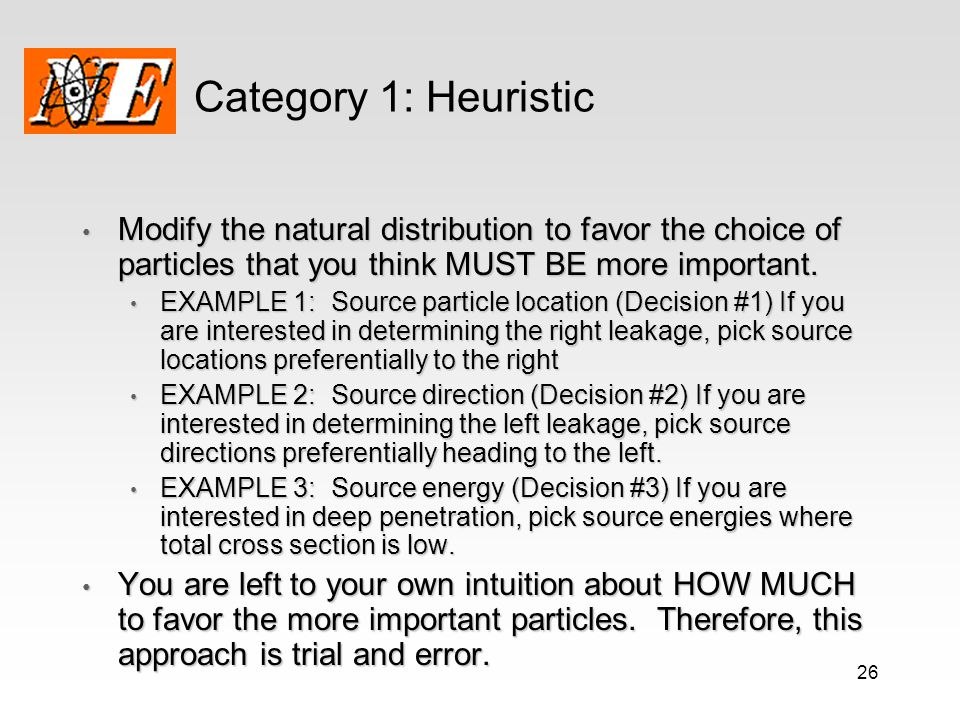 Category 1: Heuristic Modify the natural distribution to favor the choice of particles that you think MUST BE more important.
