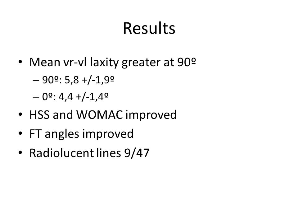 Results Mean vr-vl laxity greater at 90º HSS and WOMAC improved