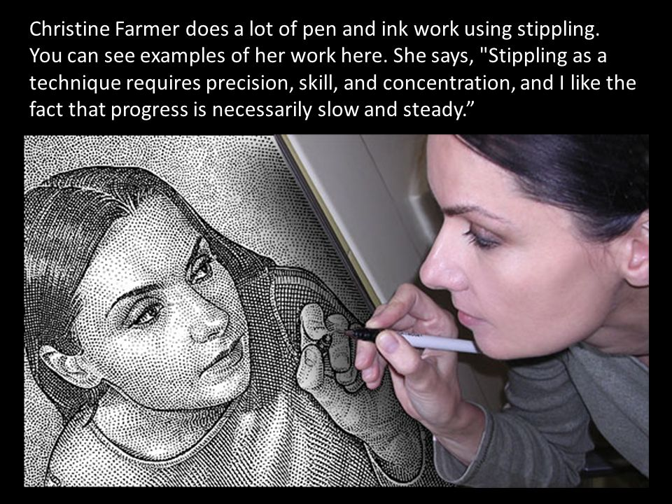 Christine Farmer does a lot of pen and ink work using stippling