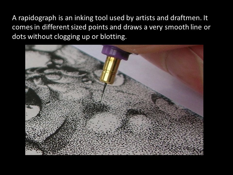 A rapidograph is an inking tool used by artists and draftmen