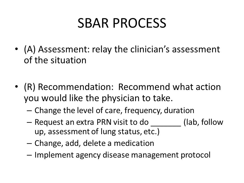 SBAR PROCESS (A) Assessment: relay the clinician's assessment of the situation.
