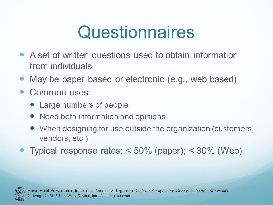 Questionnaires A set of written questions used to obtain information from individuals. May be paper based or electronic (e.g., web based)