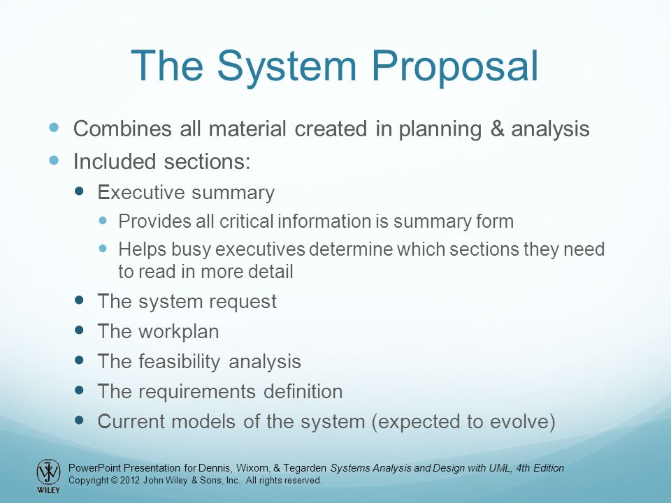 The System Proposal Combines all material created in planning & analysis. Included sections: Executive summary.