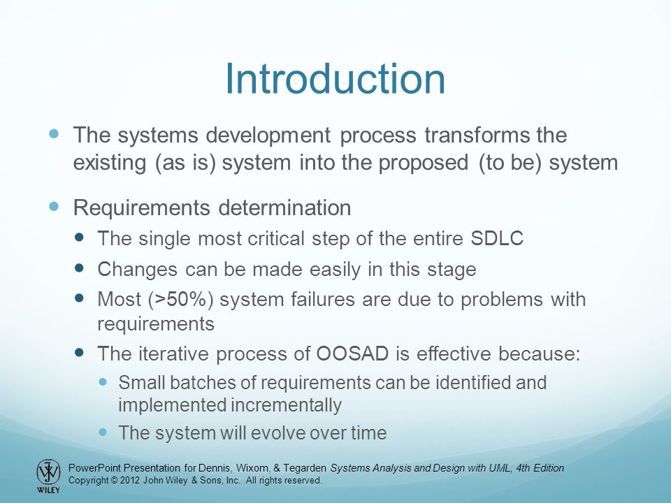 Introduction The systems development process transforms the existing (as is) system into the proposed (to be) system.