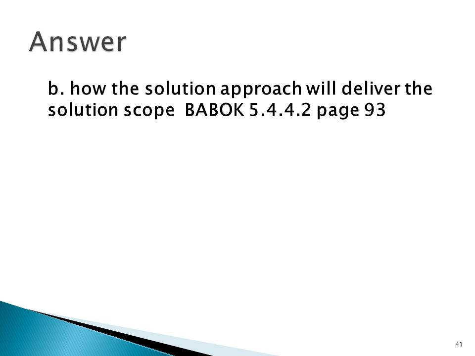 Answer b. how the solution approach will deliver the solution scope BABOK page 93