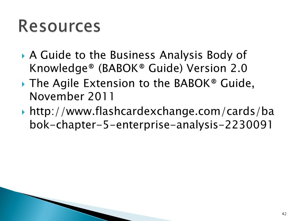 Resources A Guide to the Business Analysis Body of Knowledge® (BABOK® Guide) Version 2.0. The Agile Extension to the BABOK® Guide, November
