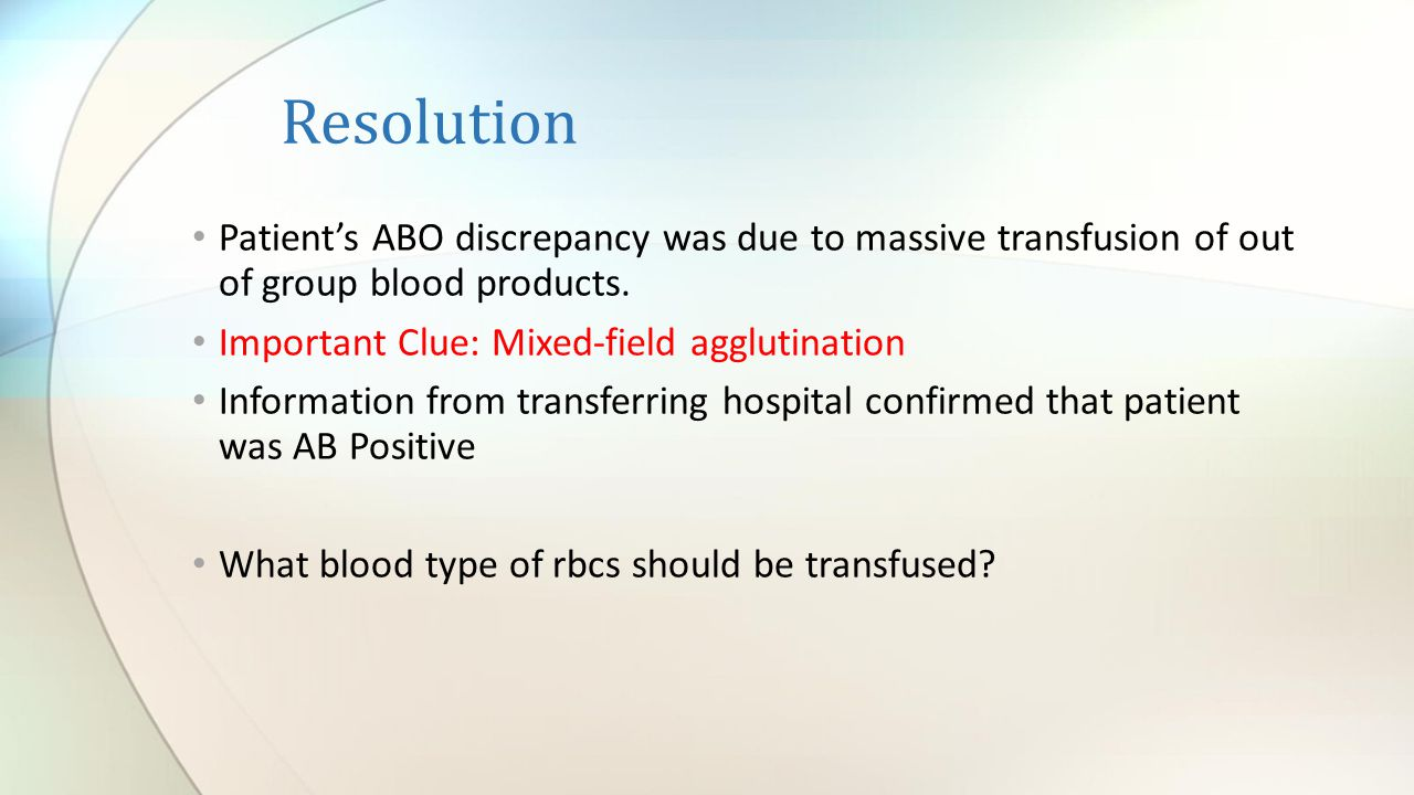 Resolution Patient's ABO discrepancy was due to massive transfusion of out of group blood products.