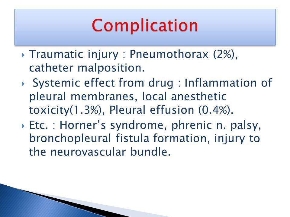 Complication Traumatic injury : Pneumothorax (2%), catheter malposition.