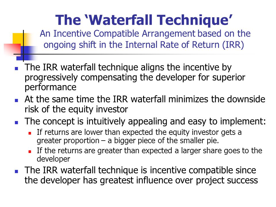 The 'Waterfall Technique' An Incentive Compatible Arrangement based on the ongoing shift in the Internal Rate of Return (IRR)