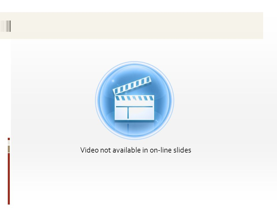 Video not available in on-line slides