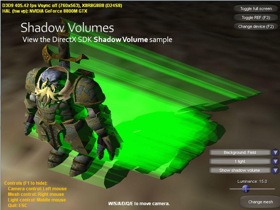 Shadow Volumes View the DirectX SDK Shadow Volume sample