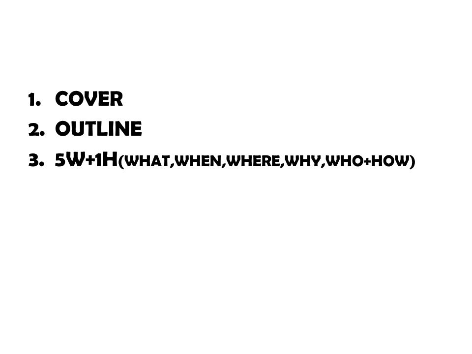 COVER OUTLINE 5W+1H(WHAT,WHEN,WHERE,WHY,WHO+HOW)