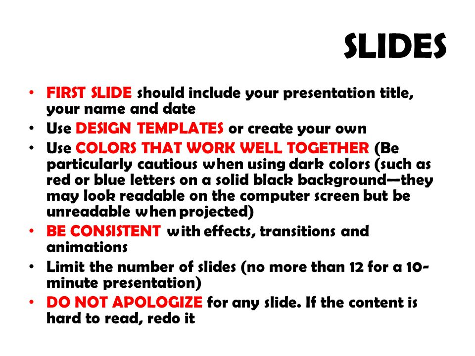 SLIDES FIRST SLIDE should include your presentation title, your name and date. Use DESIGN TEMPLATES or create your own.