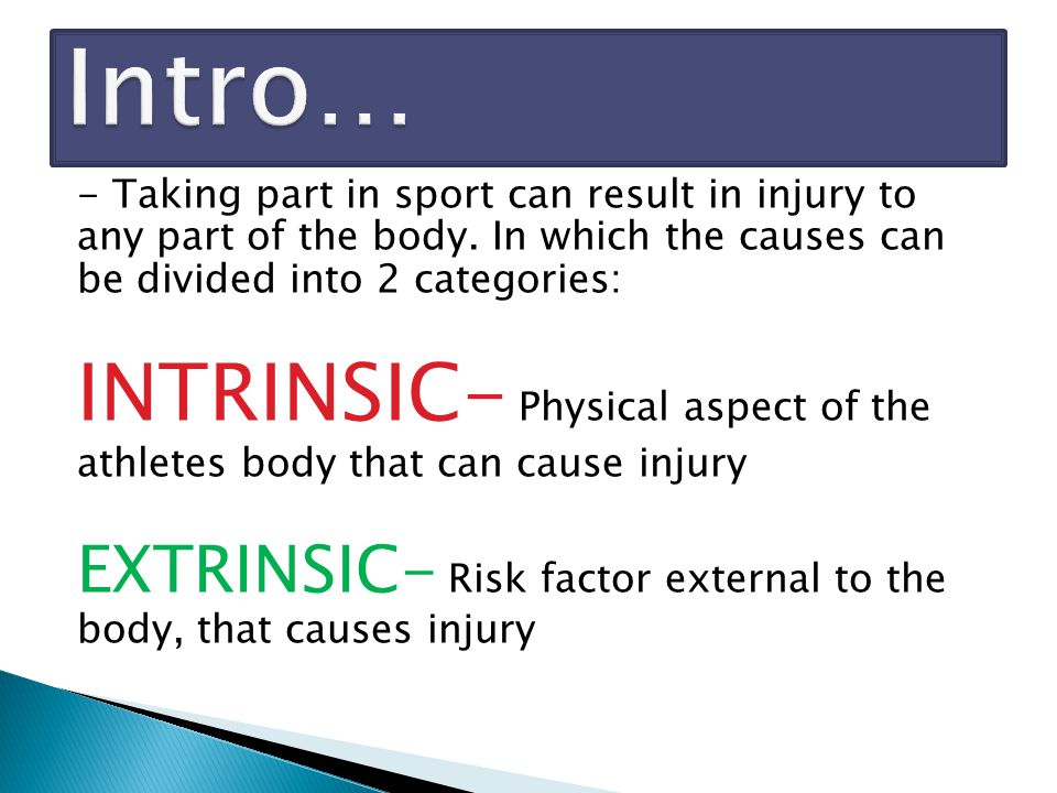Intro… - Taking part in sport can result in injury to any part of the body. In which the causes can be divided into 2 categories: