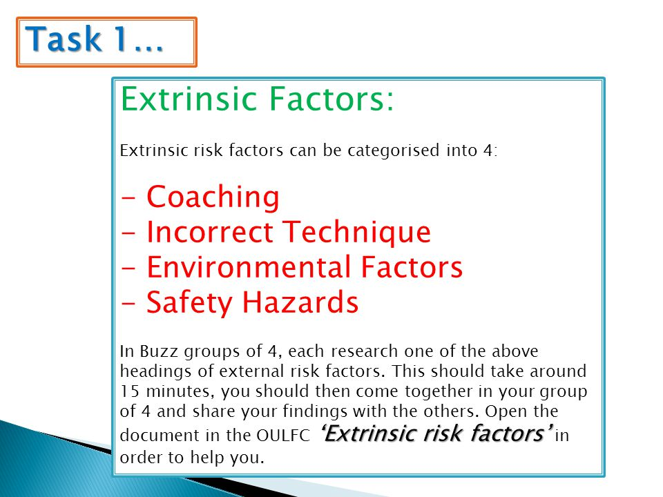 Task 1… Extrinsic Factors: - Coaching - Incorrect Technique