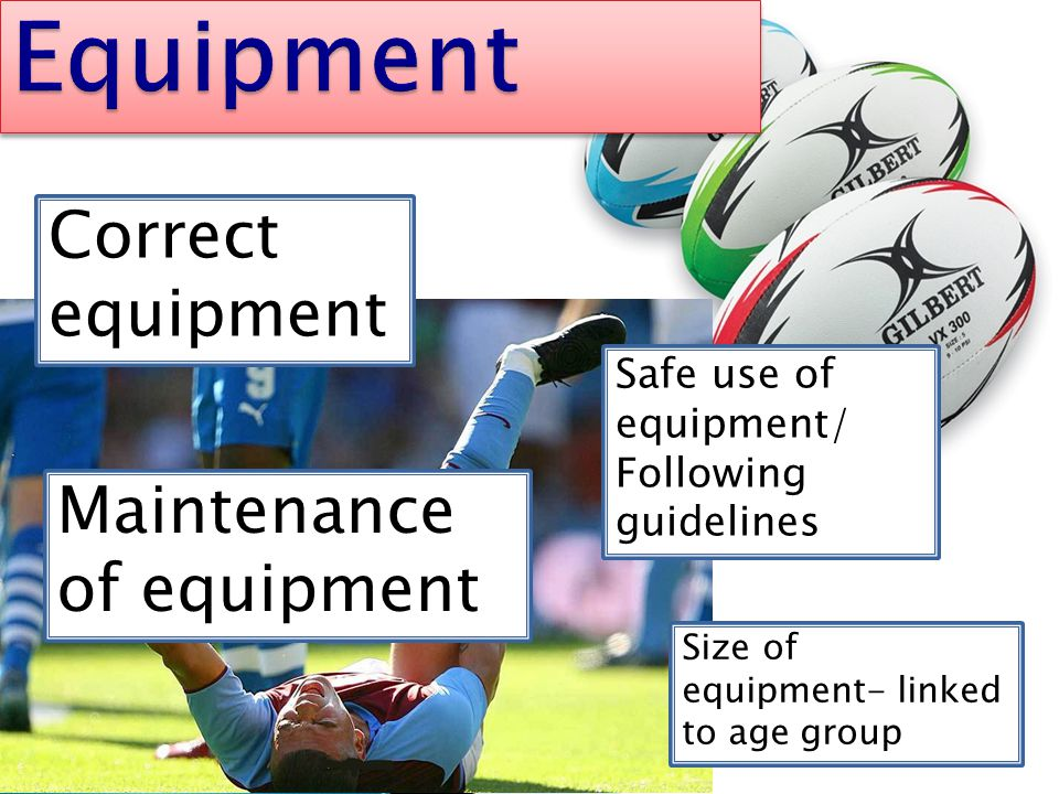 Equipment Correct equipment Maintenance of equipment