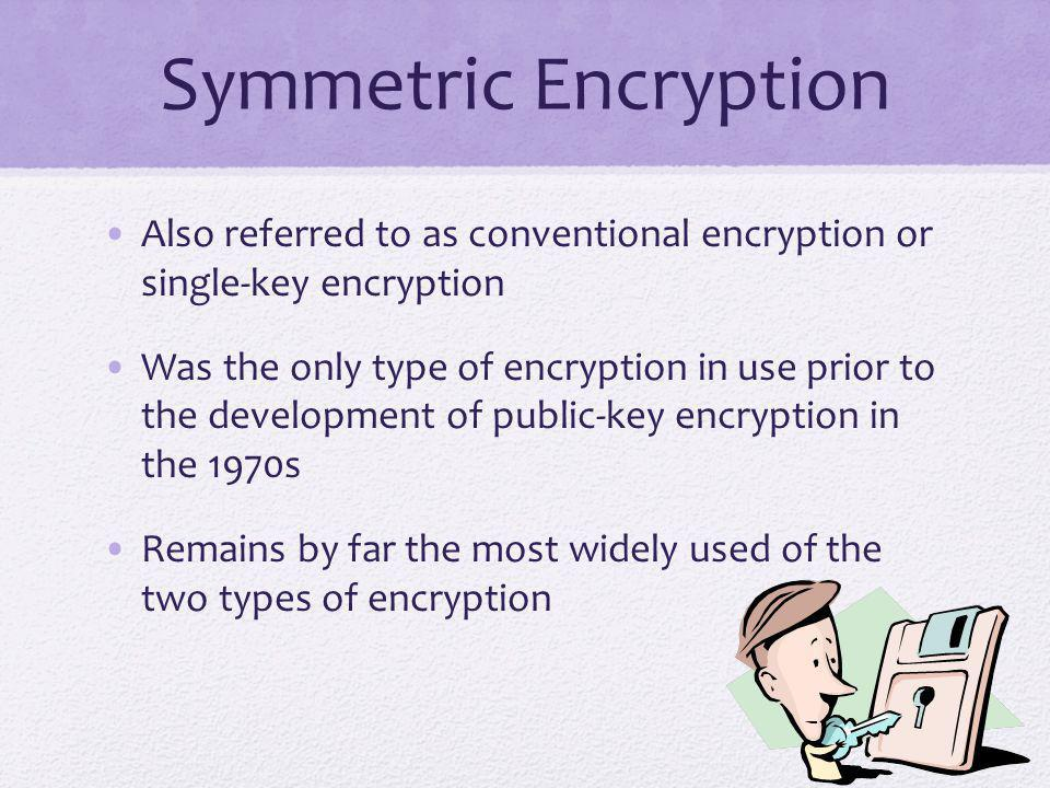 Symmetric Encryption Also referred to as conventional encryption or single-key encryption.