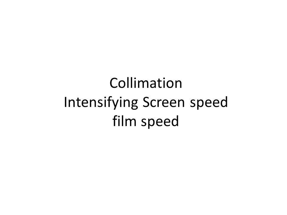 Collimation Intensifying Screen speed film speed