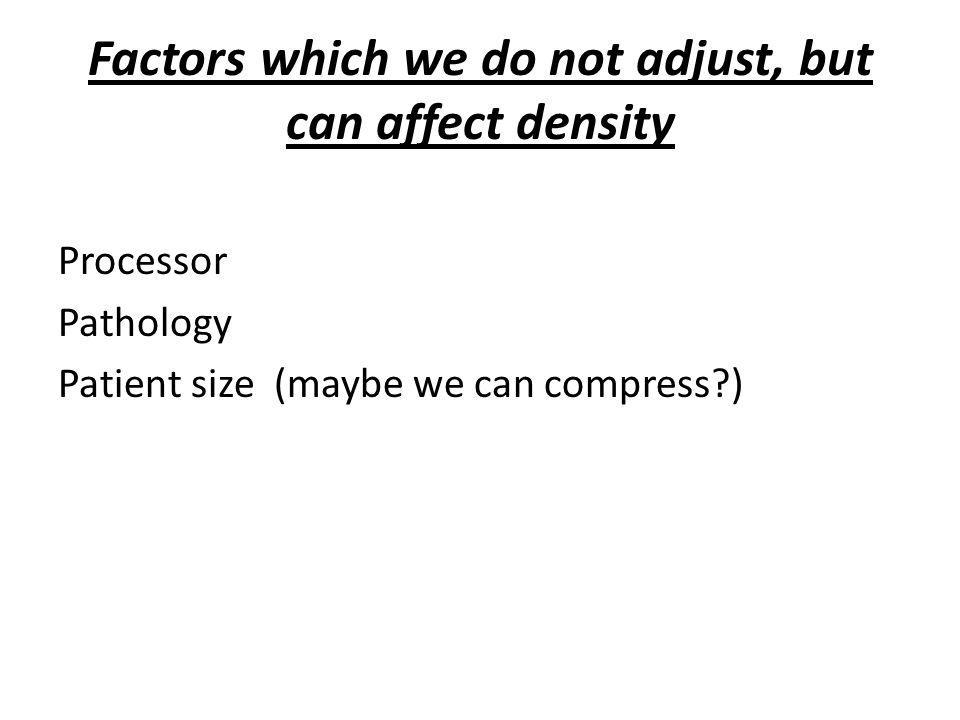 Factors which we do not adjust, but can affect density