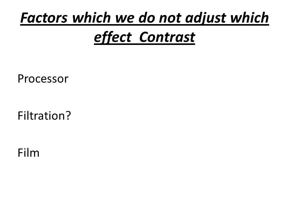 Factors which we do not adjust which effect Contrast