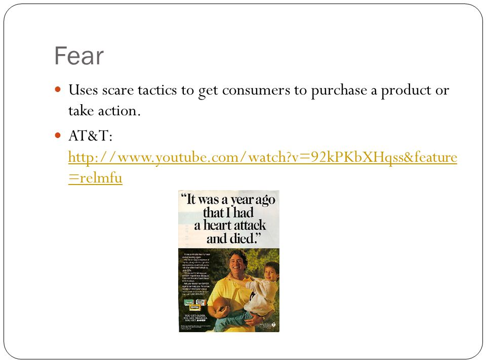 Fear Uses scare tactics to get consumers to purchase a product or take action.