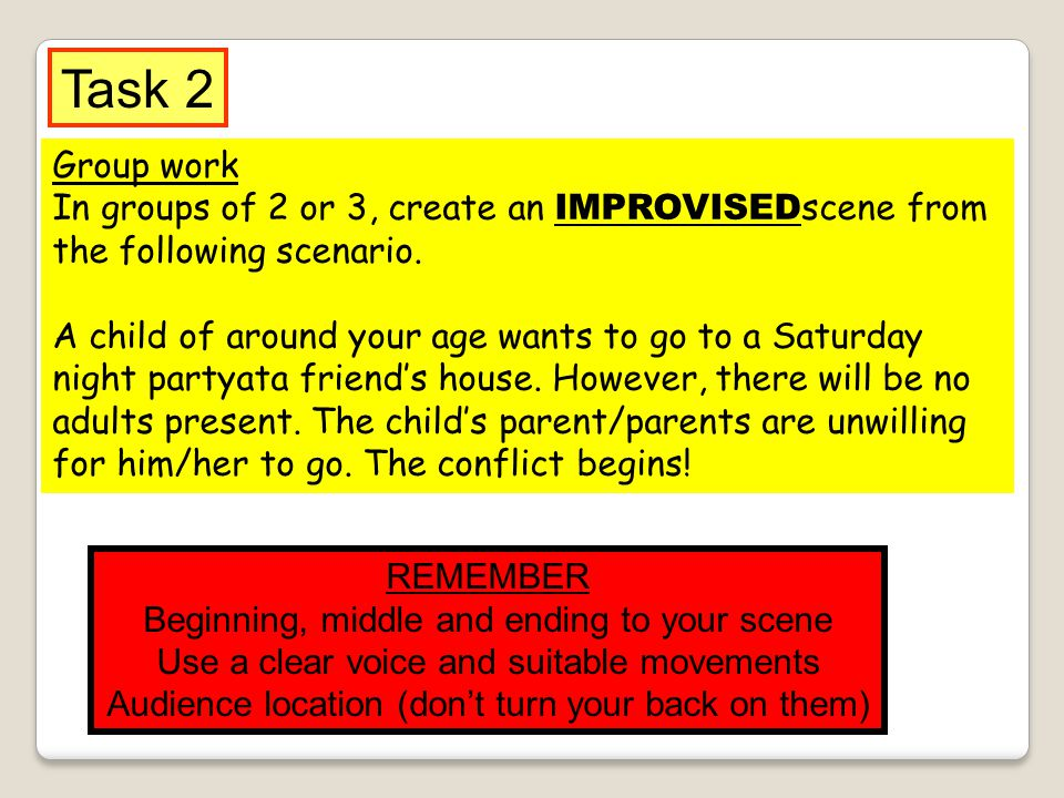 Task 2 Group work. In groups of 2 or 3, create an IMPROVISEDscene from the following scenario.