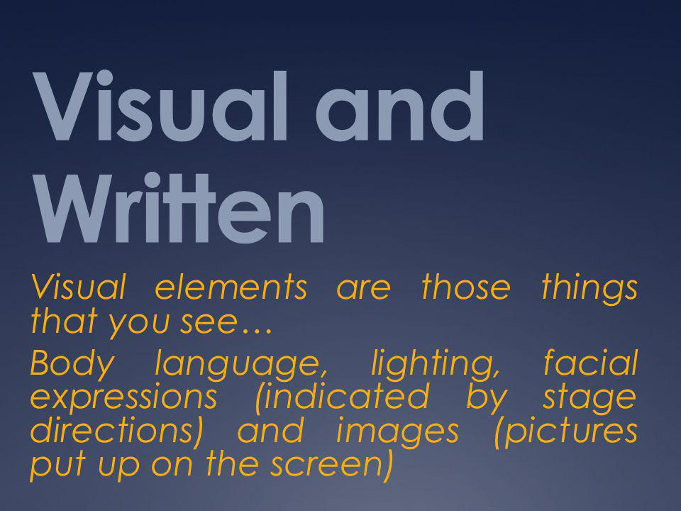 Visual and Written Visual elements are those things that you see…