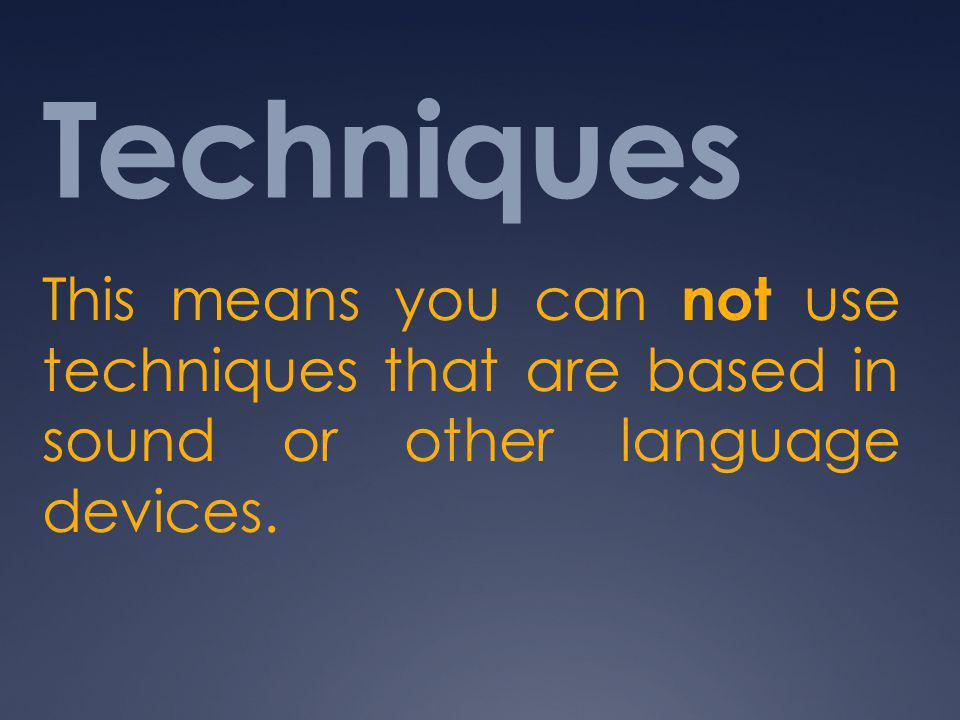Techniques This means you can not use techniques that are based in sound or other language devices.