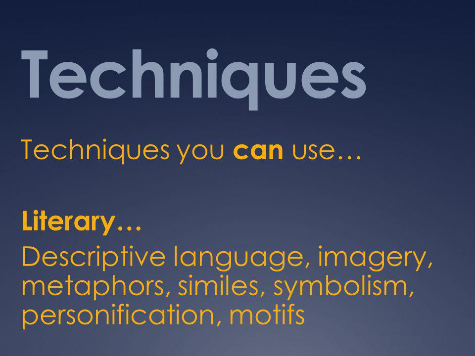 Techniques Techniques you can use… Literary…