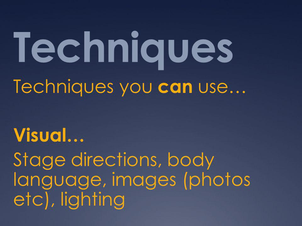 Techniques Techniques you can use… Visual…