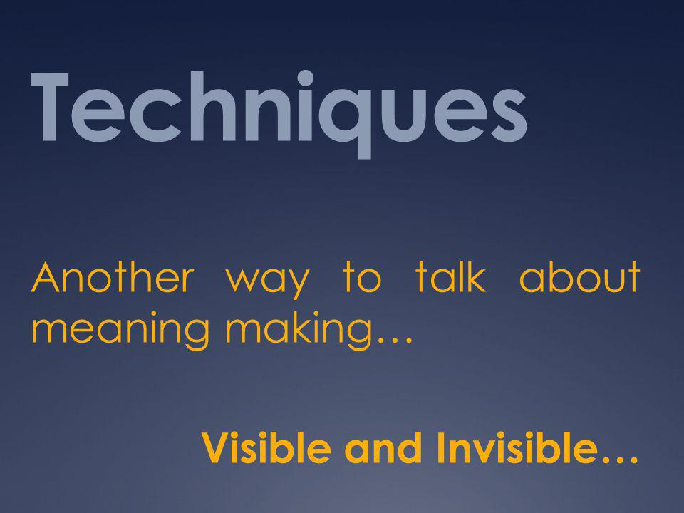 Another way to talk about meaning making… Visible and Invisible…