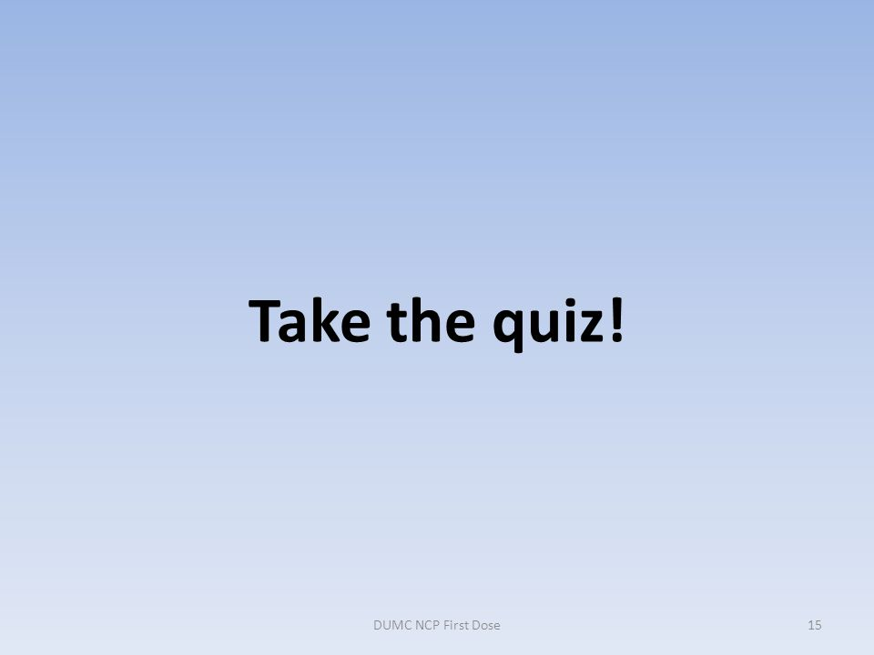 Take the quiz! DUMC NCP First Dose