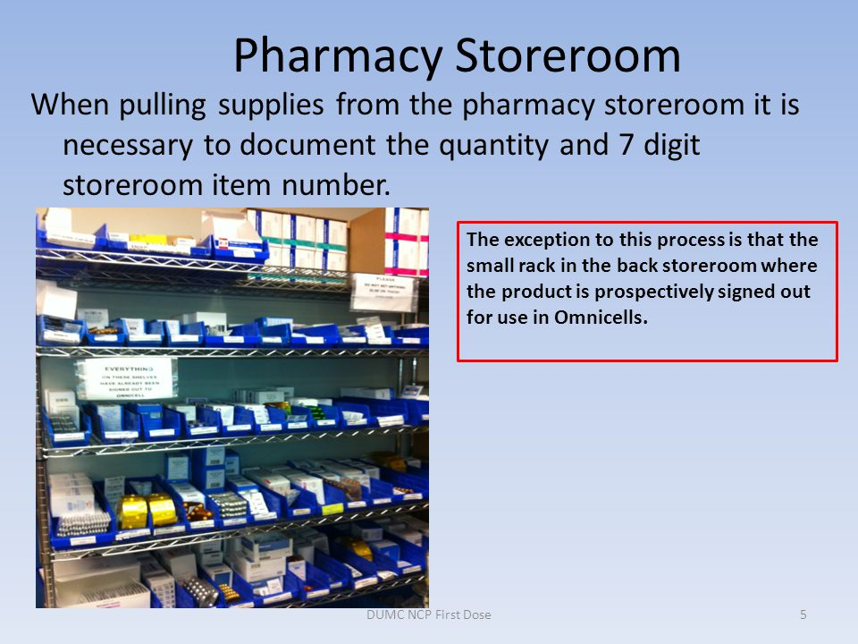 Pharmacy Storeroom When pulling supplies from the pharmacy storeroom it is necessary to document the quantity and 7 digit storeroom item number.