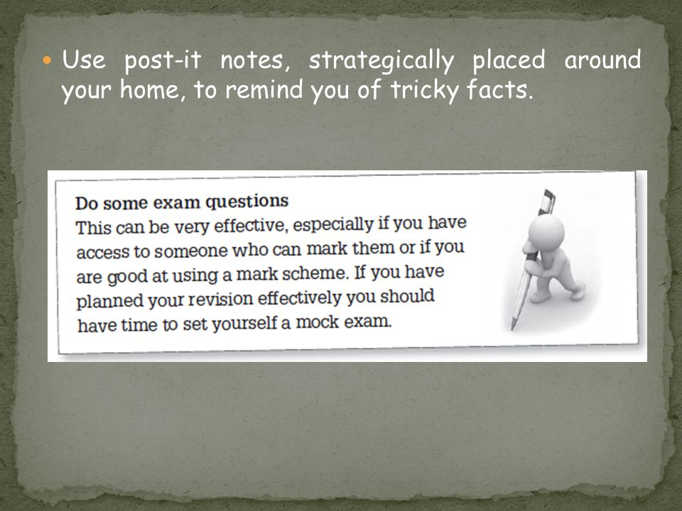 Use post-it notes, strategically placed around your home, to remind you of tricky facts.
