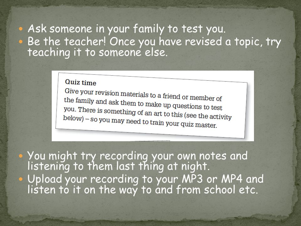 Ask someone in your family to test you.
